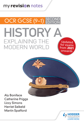 My Revision Notes: OCR GCSE (9-1) History A: Explaining the Modern World, Second Edition   Aly Boniface, Catherine Priggs, Lizzy James, Harriet Salkeld, Martin Spafford   Hodder