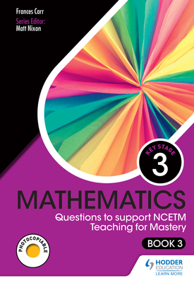 KS3 Mathematics: Questions to support NCETM Teaching for Mastery (Book 3) | Frances Carr | Hodder