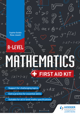 A Level Mathematics: First Aid Kit   Rose Jewell, Sophie Goldie   Hodder