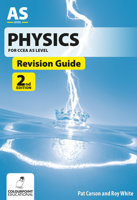 Physics Revision Guide for CCEA AS   Pat Carson, Roy White   Colourpoint