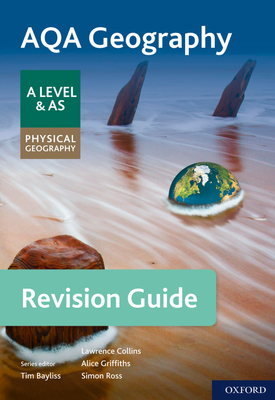 AQA Geography for A Level & AS Physical Geography Revision Guide   Lawrence Collins, Simon Ross, Tim Bayliss, Alice Griffiths   Oxford University Press