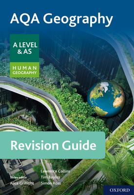 AQA Geography for A Level & AS Human Geography Revision Guide   Alice Griffiths, Tim Bayliss, Lawrence Collins, Simon Ross   Oxford University Press