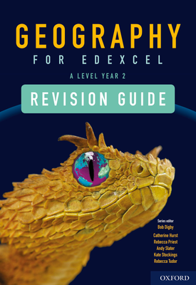 Geography for Edexcel A Level Year 2 Revision Guide | Bob Digby, Catherine Hurst, Rebecca Tudor, Rebecca Priest, Kate Stockings, Andy Slater | Oxford University Press