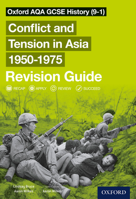 Oxford AQA GCSE History (9-1): Conflict and Tension in Asia 19501975 Revision Guide | Aaron Wilkes, Lindsay Bruce | Oxford University Press