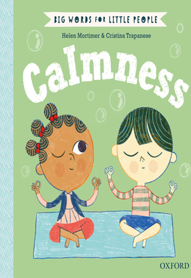 Big Words for Little People: Calmness | Helen Mortimer, Cristina Trapanese | Oxford University Press