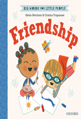 Big Words for Little People: Friendship | Helen Mortimer, Cristina Trapanese | Oxford University Press