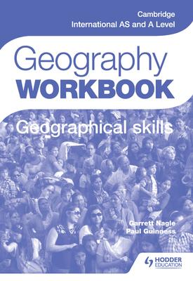 Cambridge International AS and A Level Geography Skills Workbook | Paul Guinness, Garrett Nagle | Hodder