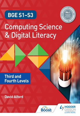 BGE S1-S3 Computing Science and Digital Literacy: Third and Fourth Levels | David Alford | Hodder