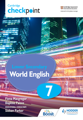 Cambridge Checkpoint Lower Secondary World English Student's Book 7 | Fiona Macgregor, Daphne Paizee, Sioban Parker | Hodder