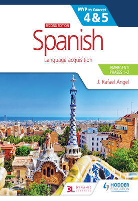 Spanish for the IB MYP 4&5 (Emergent/Phases 1-2): MYP by Concept Second edition | J. Rafael Angel | Hodder