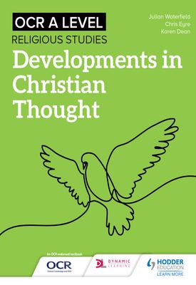 OCR A Level Religious Studies: Developments in Christian Thought | Julian Waterfield, Chris Eyre, Karen Dean | Hodder