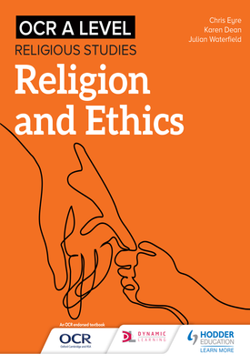 OCR A Level Religious Studies: Religion and Ethics | Julian Waterfield, Chris Eyre, Karen Dean | Hodder