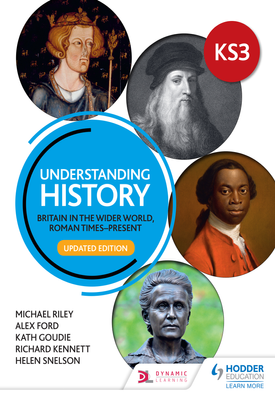Understanding History: Key Stage 3: Britain in the wider world, Roman times–present: Updated Edition   Michael Riley, Alex Ford, Kath Goudie, Richard Kennett, Helen Snelson   Hodder