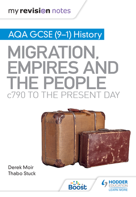 My Revision Notes: AQA GCSE (9–1) History: Migration, empires and the people: c790 to the present day   Derek Moir, Thabo Stuck   Hodder