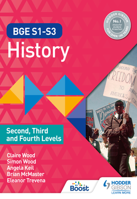 BGE S1-S3 History: Second, Third and Fourth Levels | Simon Wood, Claire Wood, Brian McMaster, Eleanor Trevena, Angela Keil | Hodder