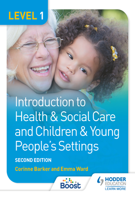 Level 1 Introduction to Health & Social Care and Children & Young People's Settings, Second Edition | Corinne Barker, Emma Ward | Hodder