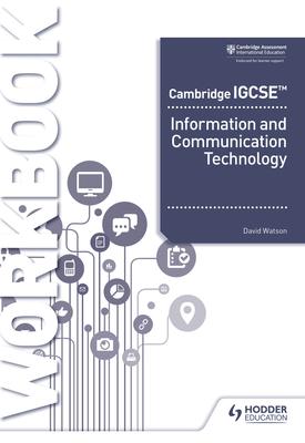 Cambridge IGCSE Information and Communication Technology Theory Workbook Second Edition   David Watson   Hodder