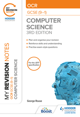 My Revision Notes: OCR GCSE (9-1) Computer Science, Third Edition   George Rouse   Hodder