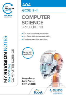 My Revision Notes: AQA GCSE (9-1) Computer Science, Third Edition | George Rouse, Lorne Pearcey, Gavin Craddock | Hodder