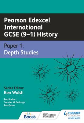 Pearson Edexcel International GCSE (9–1) History: Paper 1 Depth Studies   Rob Bircher, Jennifer McCullough, Rob Quinn   Hodder