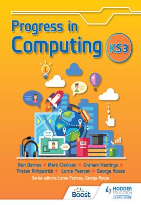 Progress in Computing: Key Stage 3 | George Rouse, Lorne Pearcey, Ben Barnes, Tristan Kirkpatrick, Graham Hastings, Mark Clarkson | Hodder