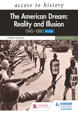 Access to History: The American Dream: Reality and Illusion, 1945–1980 for AQA, Second Edition   Vivienne Sanders   Hodder