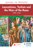 Access to History: Lancastrians, Yorkists and the Wars of the Roses, 1399–1509, Third Edition