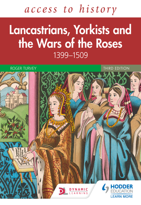 Access to History: Lancastrians, Yorkists and the Wars of the Roses, 1399–1509, Third Edition   Roger Turvey   Hodder