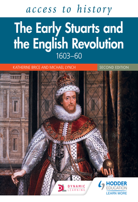 Access to History: The Early Stuarts and the English Revolution, 1603–60, Second Edition   Katherine Brice, Michael Lynch   Hodder