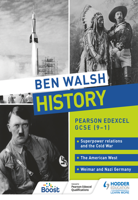 Ben Walsh History: Pearson Edexcel GCSE (9–1): Superpower relations and the Cold War, The American West and Weimar and Nazi Germany   Ben Walsh   Hodder