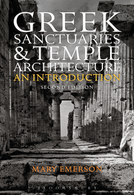 Greek Sanctuaries and Temple Architecture : An Introduction | Mary Emerson | Bloomsbury