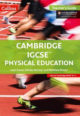 Collins Cambridge IGCSE™ — CAMBRIDGE IGCSE™ PHYSICAL EDUCATION TEACHER'S GUIDE | Leon Fraser | Collins