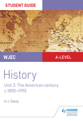 WJEC A-level History Student Guide Unit 3: The American century c.1890-1990