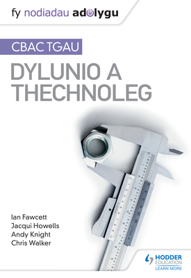 Fy Nodiadau Adolygu: CBAC TGAU Dylunio a Thechnoleg (My Revision Notes: WJEC GCSE Design and Technology Welsh-language edition) | Ian Fawcett, Jacqui Howells, Andy Knight, Chris Walker | Hodder