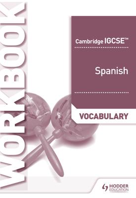 Cambridge IGCSE™ Spanish Vocabulary Workbook   Simon Barefoot   Hodder