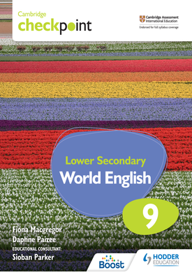 Cambridge Checkpoint Lower Secondary World English Student's Book 9 | Fiona Macgregor, Daphne Paizee, Sioban Parker | Hodder