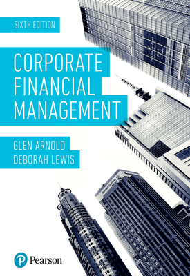 Corporate Financial Management 6th Edition | Glen Arnold | Pearson