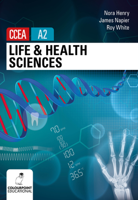 Life and Health Sciences for CCEA A2 | Nora Henry, James Napier, Roy White | Colourpoint