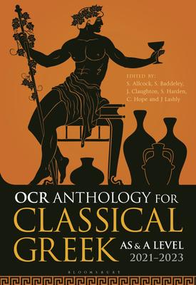 OCR Anthology for Classical Greek AS and A Level: 2021-2023   Simon Allcock ,Sam Baddeley ,John Claughton ,Dr Alastair Harden ,Dr Sarah Harden ,Carl Hope ,Jo Lashly   Bloomsbury