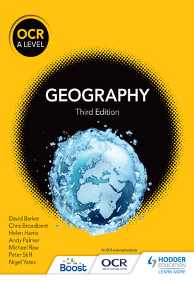 OCR A Level Geography Third Edition | David Barker, Michael Raw, Helen Harris, Andy Palmer, Peter Stiff, Nigel Yates, Chris Broadbent | Hodder