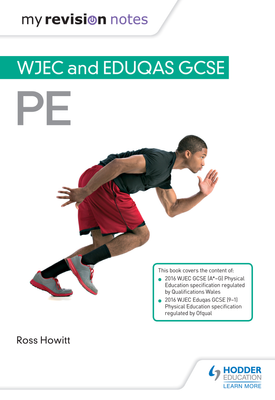 My Revision Notes: WJEC and Eduqas GCSE PE   Ross Howitt   Hodder