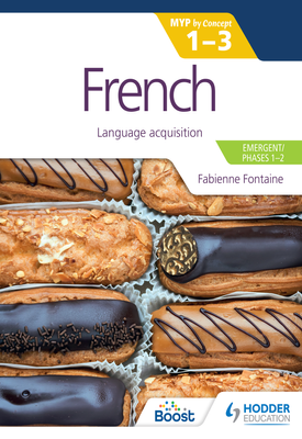 French for the IB MYP 1-3 (Emergent/Phases 1-2): MYP by Concept | Fabienne Fontaine | Hodder