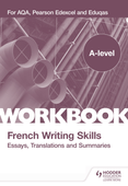 A-level French Writing Skills: Essays, Translations and Summaries