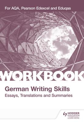 A-level German Writing Skills: Essays, Translations and Summaries   Helen Kent   Hodder