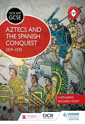 OCR GCSE History SHP: Aztecs and the Spanish Conquest, 1519-1535 | Richard WOff, Kate Jarvis | Hodder
