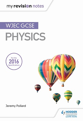 My Revision Notes: WJEC GCSE Physics | Jeremy Pollard | Hodder