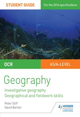 OCR AS/A level Geography Student Guide 4: Investigative geography; Geographical and fieldwork skills | Peter Stiff, David Barker | Hodder