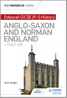 My Revision Notes: Edexcel GCSE  (9-1) History: Anglo-Saxon and Norman England, c1060-88 | John Wright | Hodder
