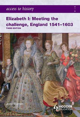 Access to History: Elizabeth I: Meeting the Challenge, England 1541-1603 | John Warren | Hodder