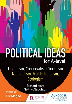 Political ideas for A Level: Liberalism, Conservatism, Socialism, Nationalism, Multiculturalism, Ecologism | Neil McNaughton, Richard Kelly | Hodder